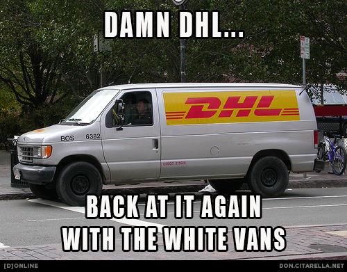 Damn DHL. Back at it again with the white vans.